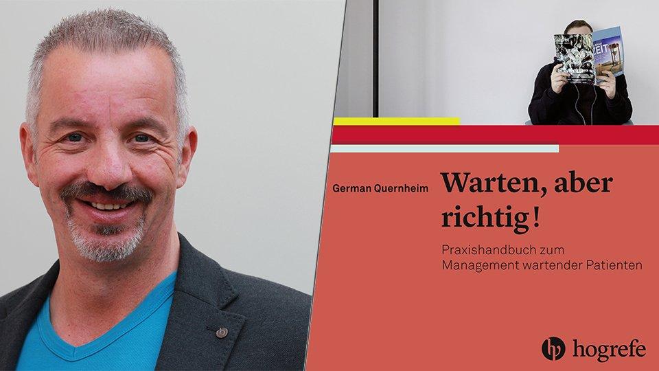 """Dr. German Quernheim. Autor des Ratgebers """"Warten, aber richtig: Praxishandbuch zum Management wartender Patienten."""" (2017) Bern: Hogrefe"""